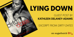 Lying Down, Guest Post by Kathleen Delaney-Adams (excerpt from Dirty Dates)