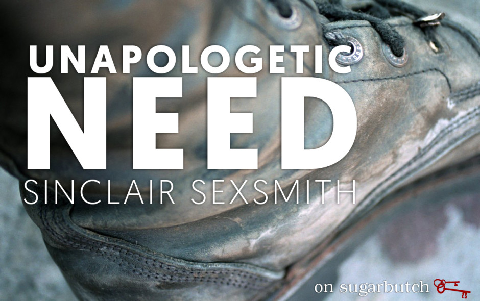 Unapologetic Need