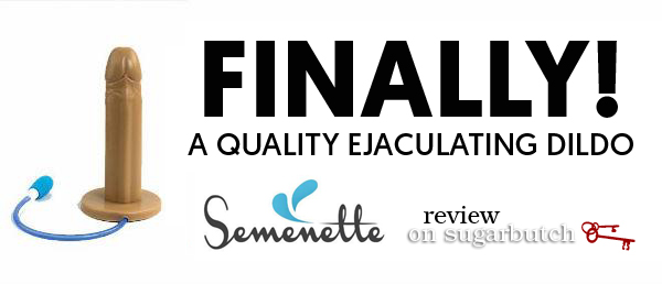 Finally, an Ejaculating Dildo: The Semenette (Review)