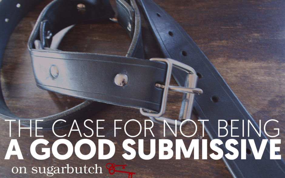 The Case For Not Being A Good Submissive