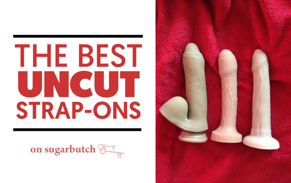 The Best Uncut Strap-Ons (Review: Uncut #1 by Tantus & Ellis by New York Toy Collective)