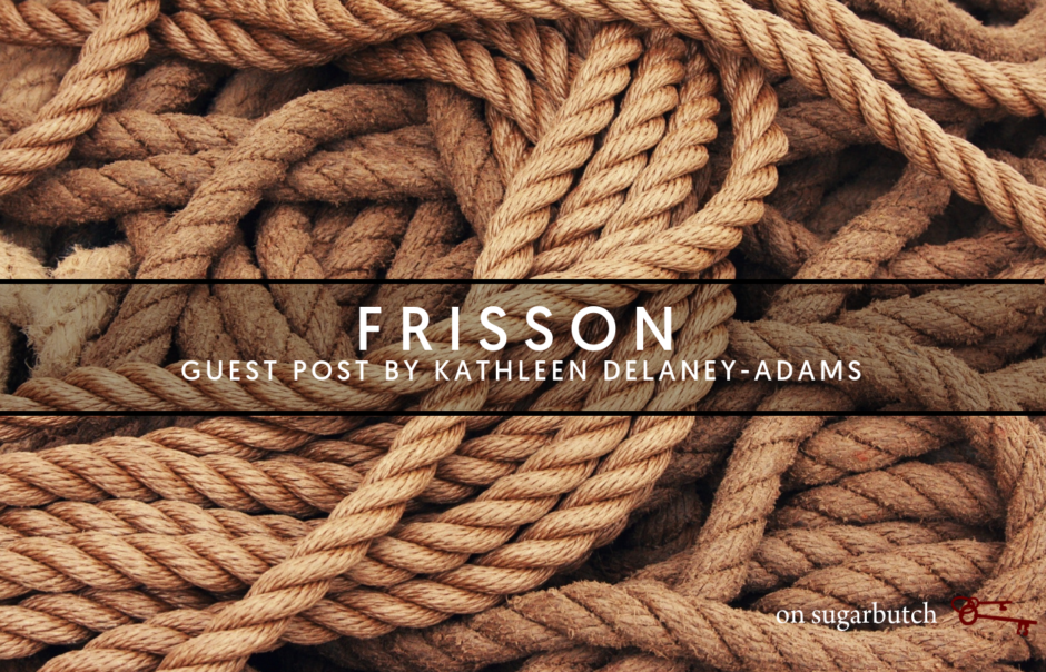 Frisson, Guest Post by Kathleen Delaney-Adams