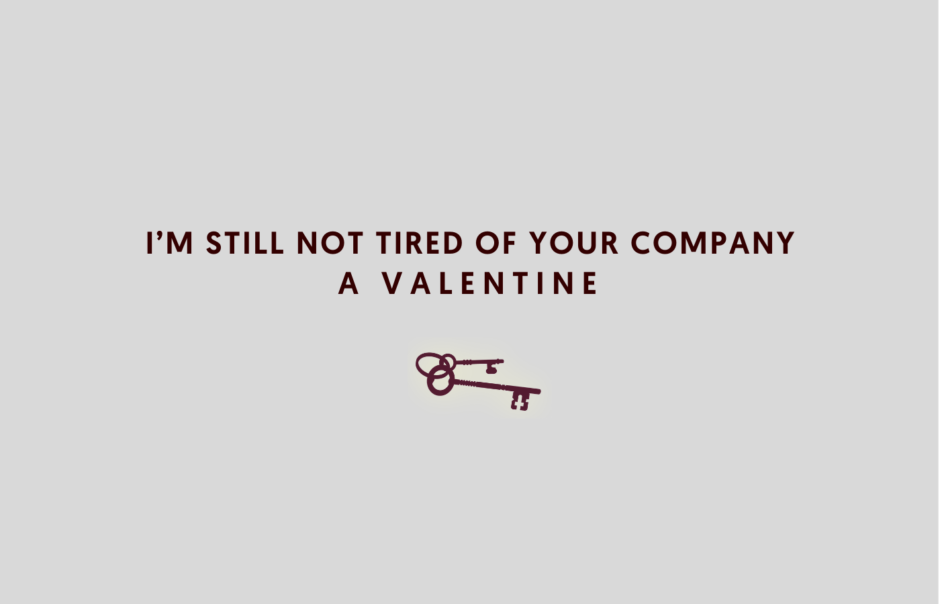 I'm Still Not Tired of Your Company, aka A Valentine