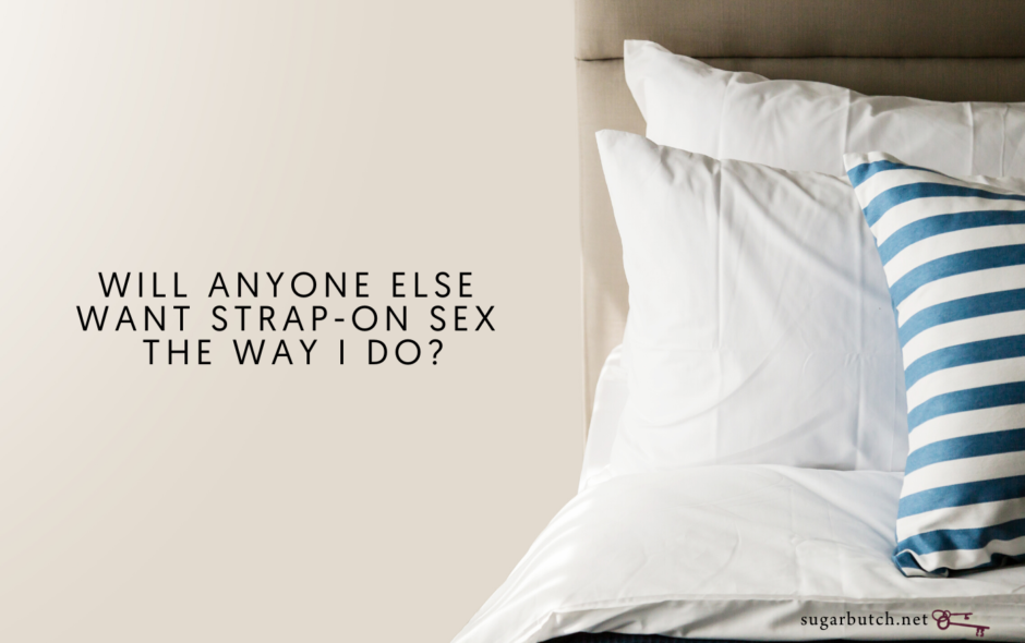 Will Anyone Else Want Strap-On Sex the Way I Do?
