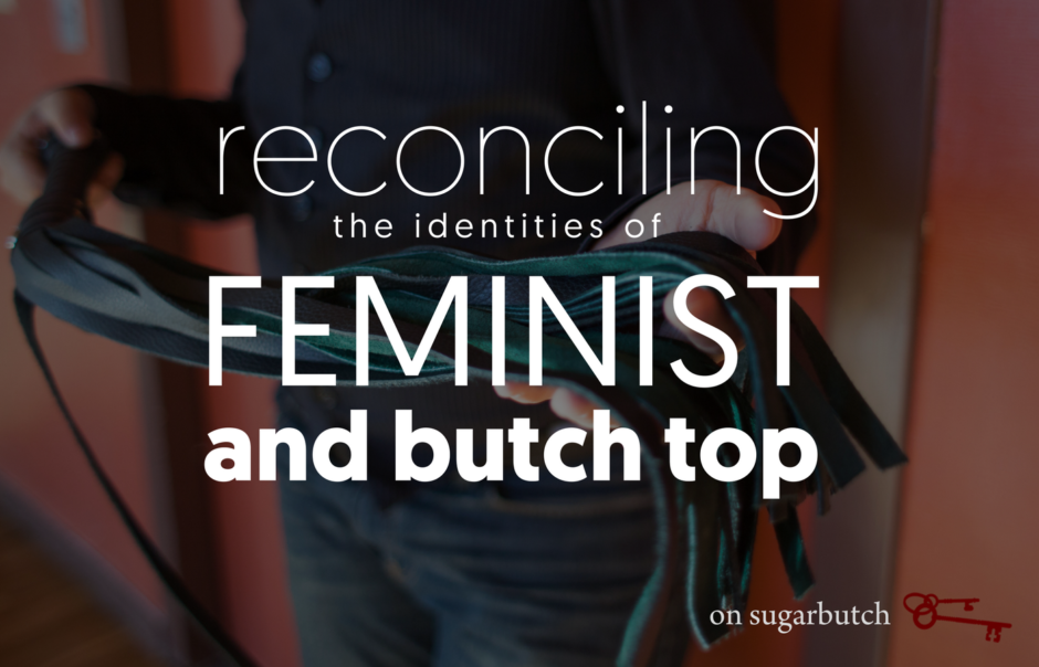 Reconciling the Identities of Feminist & Butch Top