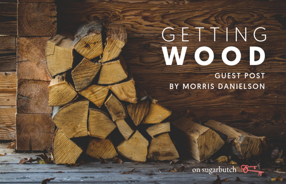 Getting Wood, Guest Post by Morris Danielson