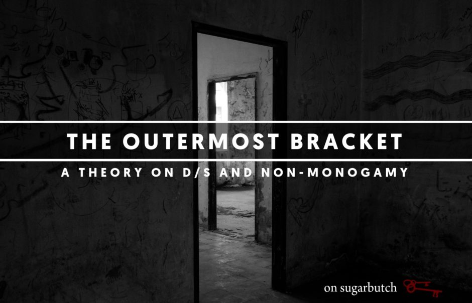 The Outermost Bracket™: A Theory on D/s and Non-Monogamy