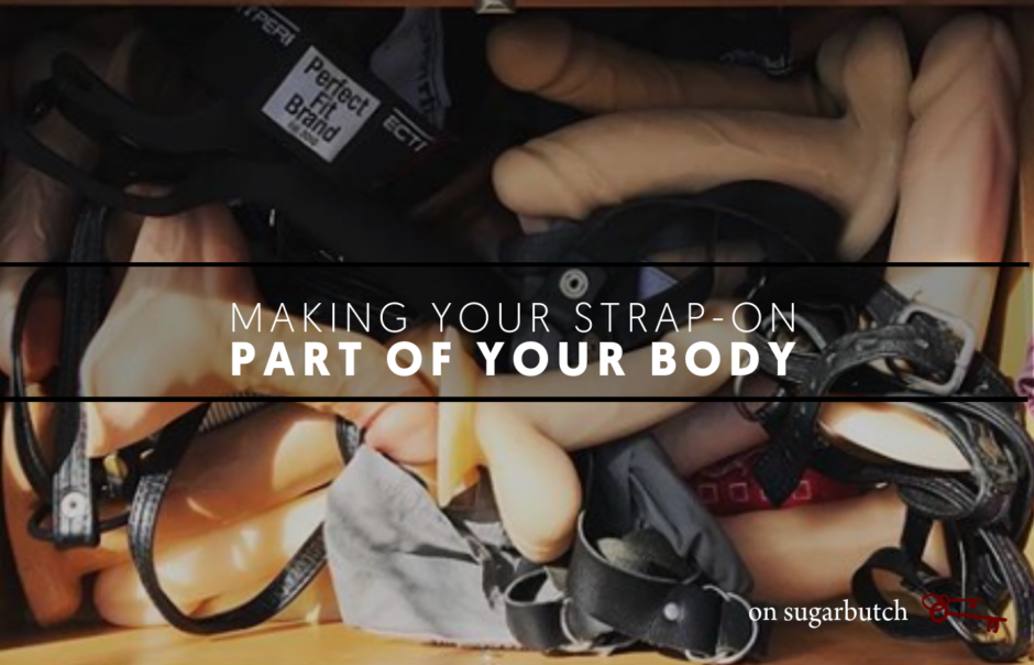 Making Your Strap-On Part of Your Body