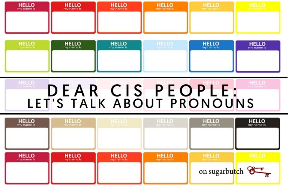"Dear (Cis) People Who Put Your Pronouns On Your ""Hello My Name Is"" Name Tag"