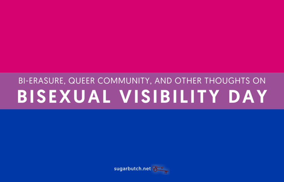 Bi-Erasure, Community, and Other Thoughts on Bisexual Visibility Day