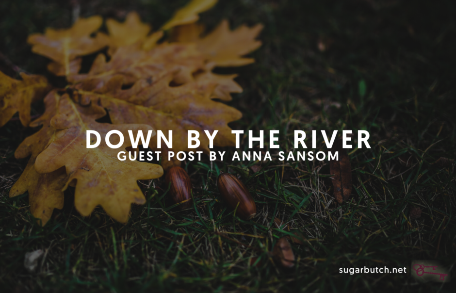 Down by the River, Guest Post by Anna Sansom